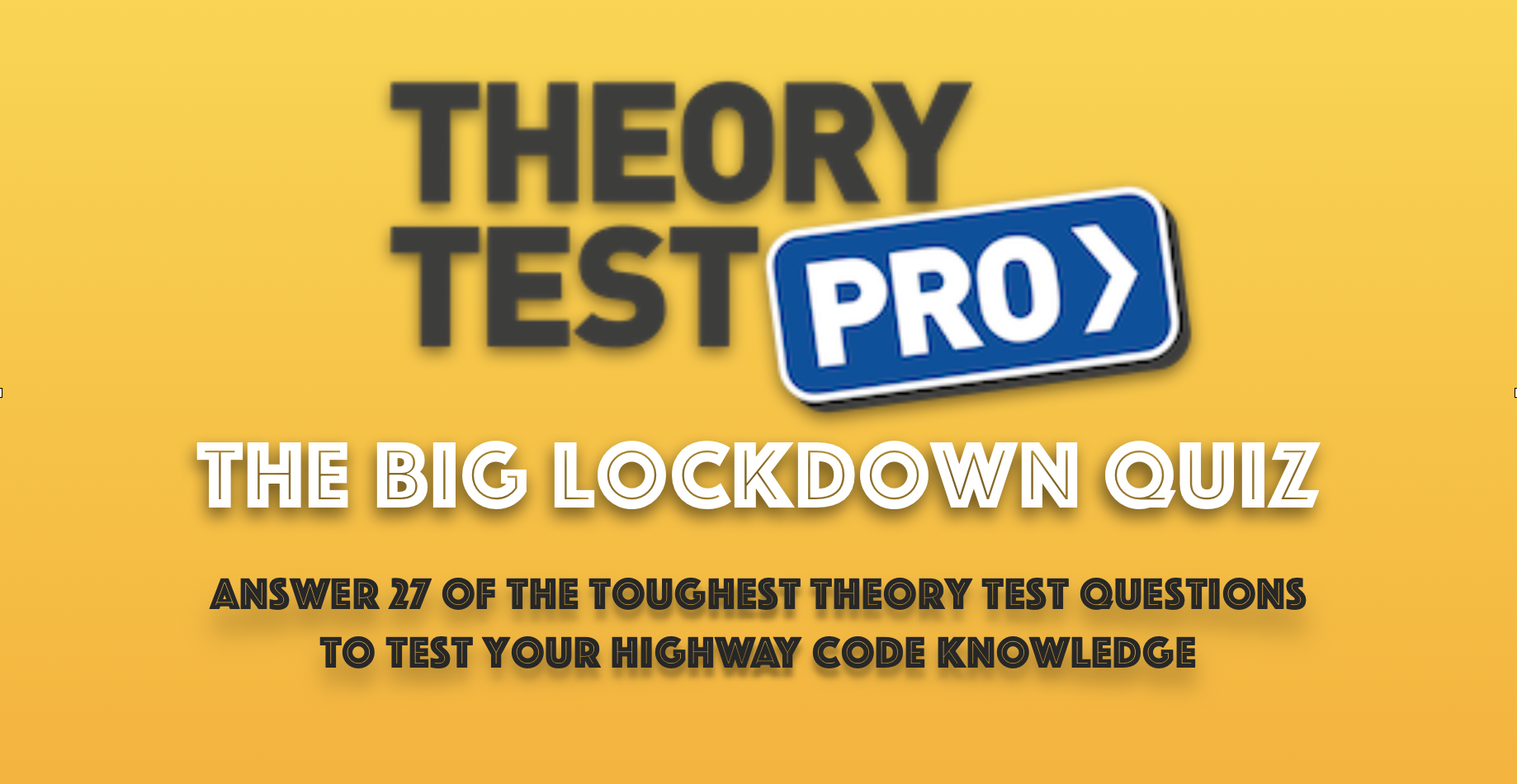The Big Lockdown Quiz: Answer the 27 Toughest Theory Test Questions